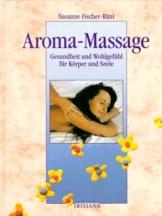 Aroma-Massage. Gesundheit und Wohlgefühl für Körper und Seele -